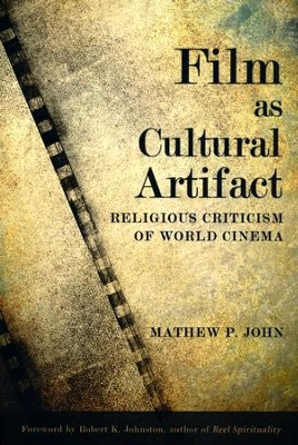 Film as Cultural Artifact: Religious Criticism of World Cinema  -     By: Mathew P. John