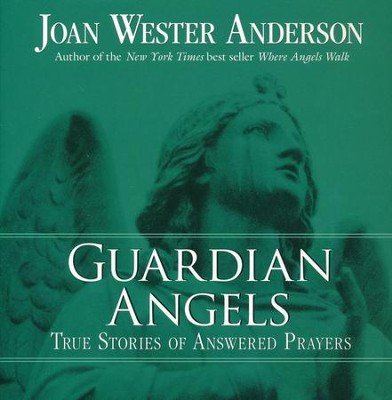 Guardian Angels: True Stories of Answered Prayers  -     By: Joan Wester Anderson