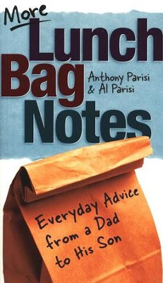 More Lunch Bag Notes: Everyday Advice from a Dad to his Son  -     By: Anthony Parisi, Al Parisi