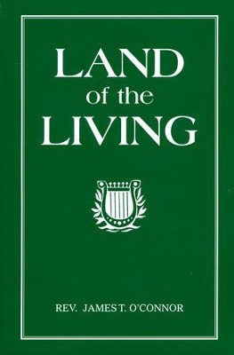 Land of the Living   -     By: Rev. James T. O'Connor
