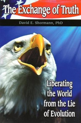 The Exchange of Truth: Liberating the World from the  Lie of Evolution  -     By: David E. Shormann Ph.D.