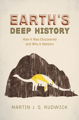 Earth's Deep History: How It Was Discovered and Why It Matters  -     By: Martin J.S. Rudwick