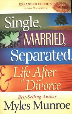 Single, Married, Separated, And Life After Divorce  -     By: Myles Munroe