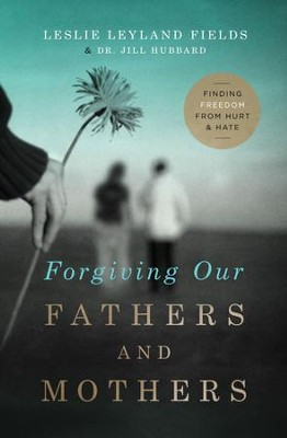 Forgiving Our Fathers and Mothers: Finding Freedom from Hurt and Hate - eBook  -     By: Jill Hubbard