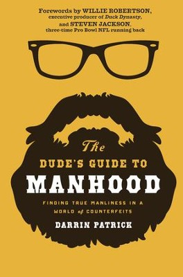 The Dude's Guide to Manhood: Finding True Manliness in a World of Counterfeits - eBook  -     By: Darrin Patrick