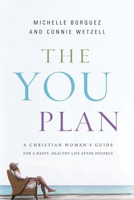 The YOU Plan: A Christian Woman's Guide for a Happy, Healthy Life After Divorce - eBook  -     By: Connie Wetzell