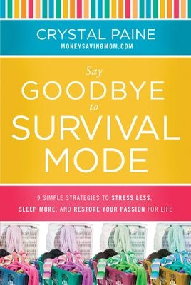 Say Goodbye to Survival Mode: 9 Simple Strategies to Stress Less, Sleep More, and Restore Your Passion for Life - eBook  -     By: Crystal Paine