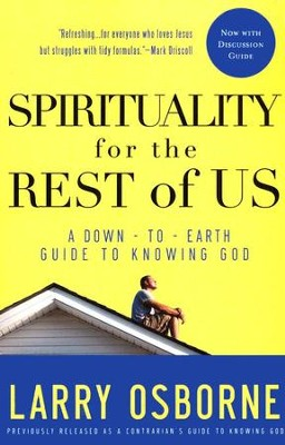 Spirituality for the Rest of Us: A Down-To Earth Guide to Knowing God  -     By: Larry Osborne
