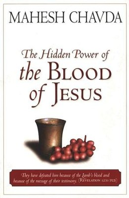 The Hidden Power of the Blood of Jesus  -     By: Mahesh Chavda