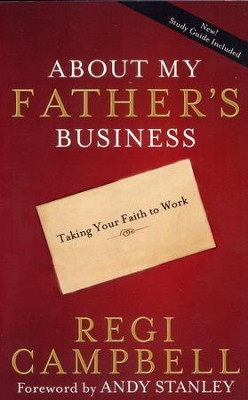 About My Father's Business: Taking Your Faith to Work  -     By: Regi Campbell