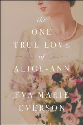 The One True Love of Alice-Ann  -     By: Eva Marie Everson