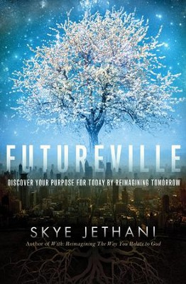 Futureville: Discover Your Purpose for Today by Reimagining Tomorrow - eBook  -     By: Skye Jethani