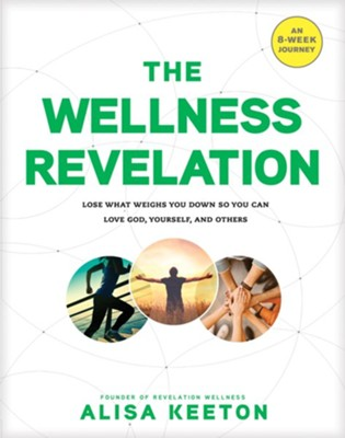 The Wellness Revelation: Lose What Weighs You Down So You Can Love God, Yourself, and Others  -     By: Alisa Keeton