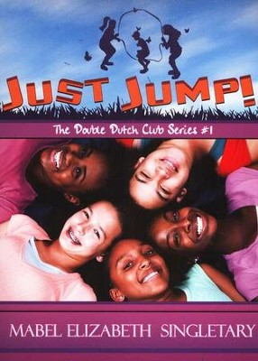 The Double Dutch Club Series #1: Just Jump   -     By: Mabel Elizabeth Singletary