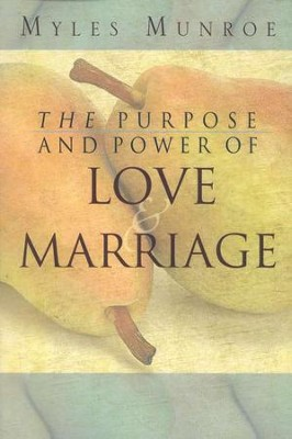 The Purpose and Power of Love & Marriage  -     By: Myles Munroe