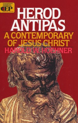 Herod Antipas: A Contemporary of Jesus Christ   -     By: Harold W. Hoehner