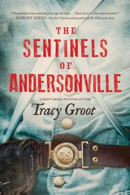 The Sentinels of Andersonville  -     By: Tracy Groot