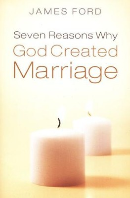 Seven Reasons Why God Created Marriage  -     By: James Ford