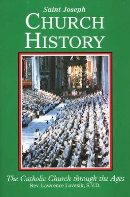 St. Joseph Church History: The Catholic Church through the Ages  -     By: Rev. Lawrence Lovasik