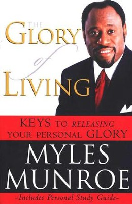 The Glory of Living: Keys to Releasing Your Personal Glory, Tradepaper  -     By: Myles Munroe