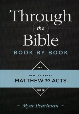 Through the Bible Book By Book: Part 3, Matthew to Acts   -     By: Myer Pearlman