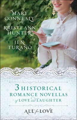 All for Love 3-in-1: Three Historical Romance Novellas of Love and Laughter  -     By: Mary Connealy, Kristi Ann Hunter, Jen Turano