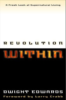 Revolution Within: A Fresh Look at Supernatural Living - eBook  -     By: Dwight Edwards