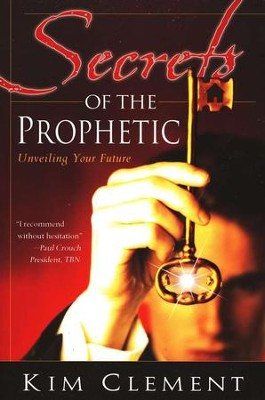 Secrets of the Prophetic  -     By: Kim Clement