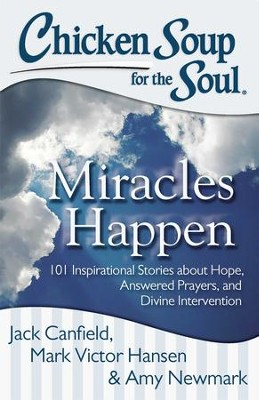 Chicken Soup for the Soul: Miracles Happen: 101 Inspirational Stories about Hope, Answered Prayers, and Divine Intervention - eBook  -     By: Jack Canfield, Mark Victor Hansen, Amy Newmark