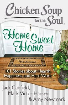 Chicken Soup for the Soul: Home Sweet Home: 101 Stories about Hearth, Happiness, and Hard Work - eBook  -     By: Jack Canfield, Mark Victor Hansen, Amy Newmark