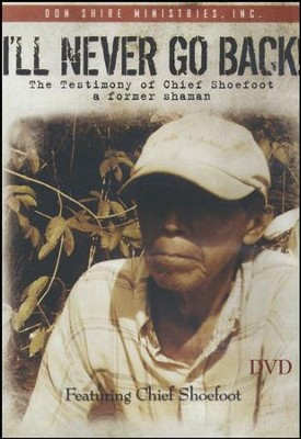 I'll Never Go Back! DVD  -     By: Chief Shoefoot