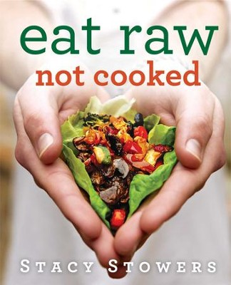 Eat Raw, Not Cooked - eBook  -     By: Stacy Stowers
