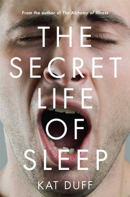 The Secret Life of Sleep - eBook  -     By: Kat Duff