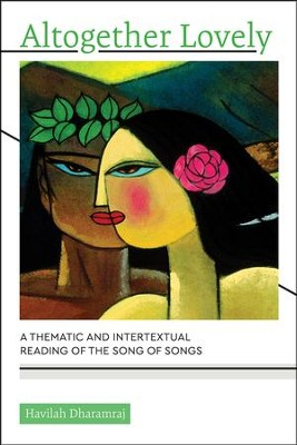 Altogether Lovely: A Thematic and Intertextual Reading of the Song of Songs  -     By: Havilah Dharamraj