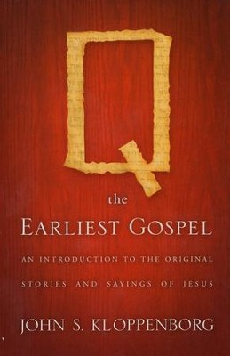 Q, the Earliest Gospel: An Introduction to the Original Stories and Sayings of Jesus  -     By: John S. Kloppenborg