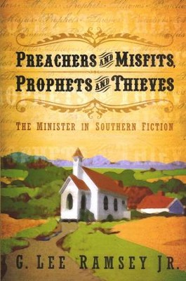 Preachers and Misfits, Prophets and Thieves: The Minister in Southern Fiction  -     By: G. Lee Ramsey Jr.