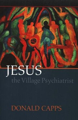 Jesus the Village Psychiatrist  -     By: Donald Capps