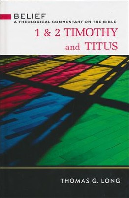 1 & 2 Timothy and Titus: Belief - A Theological Commentary on the Bible  -     By: Thomas G. Long