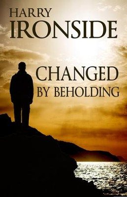Changed By Beholding   -     By: Harry Ironside