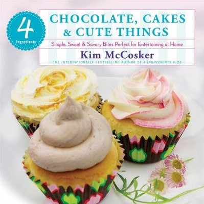 4 Ingredients Chocolate, Cakes, and Cute Things - eBook  -     By: Kim McCosker
