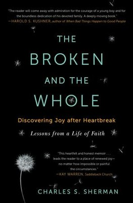 The Broken and the Whole: Discovering Joy after Heartbreak - eBook  -     By: Charles Sherman