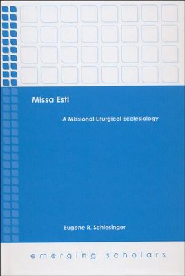 Missa Est!: A Missional Liturgical Ecclesiology  -     By: Eugene R. Schlesinger