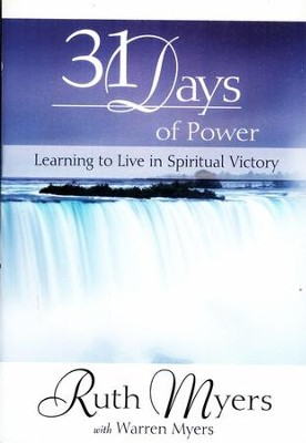 Thirty-one Days of Power: Learning to Live in Spiritual Victory  -     By: Ruth Myers, Warren Myers