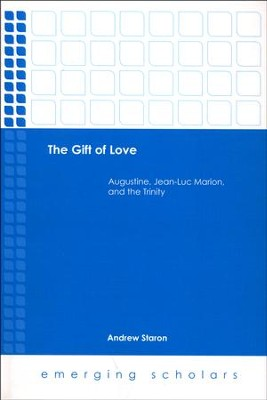The Gift of Love: Augustine, Jean-Luc Marion, and the Trinity  -     By: Andrew Staron