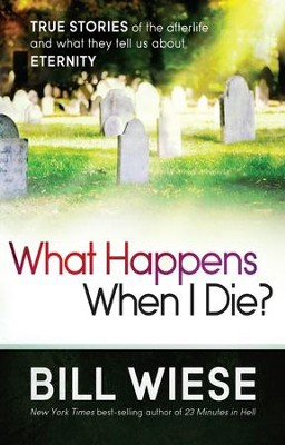 What Happens When I Die?: True stories of the afterlife and what they tell us about eternity - eBook  -     By: Bill Wiese
