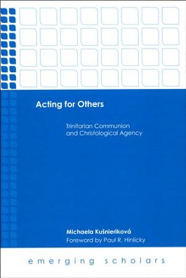Acting for Others: Trinitarian Communion and Christological Agency  -     By: Michaela Kusnierikova