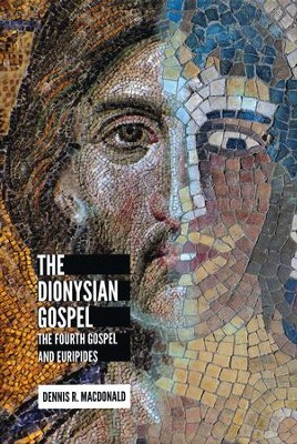 The Dionysian Gospel: The Fourth Gospel and Euripides  -     By: Dennis R. MacDonald