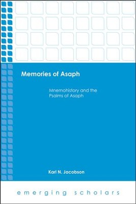 Memories of Asaph: Mnemohistory and the Psalms of Asaph  -     By: Karl N. Jacobson