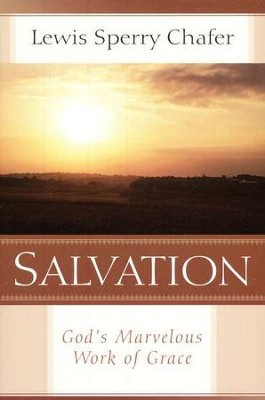 Salvation: God's Marvelous Work of Grace   -     By: Lewis Sperry Chafer