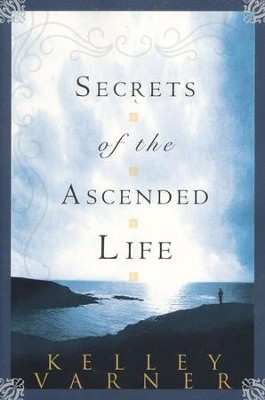 Secrets of the Ascended Life  -     By: Kelley Varner